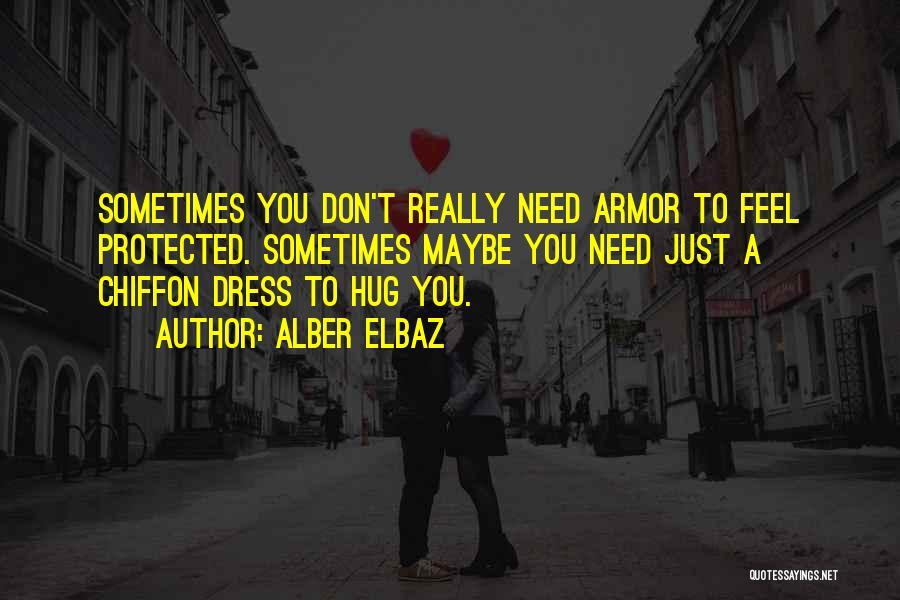 When You Need A Hug Quotes By Alber Elbaz