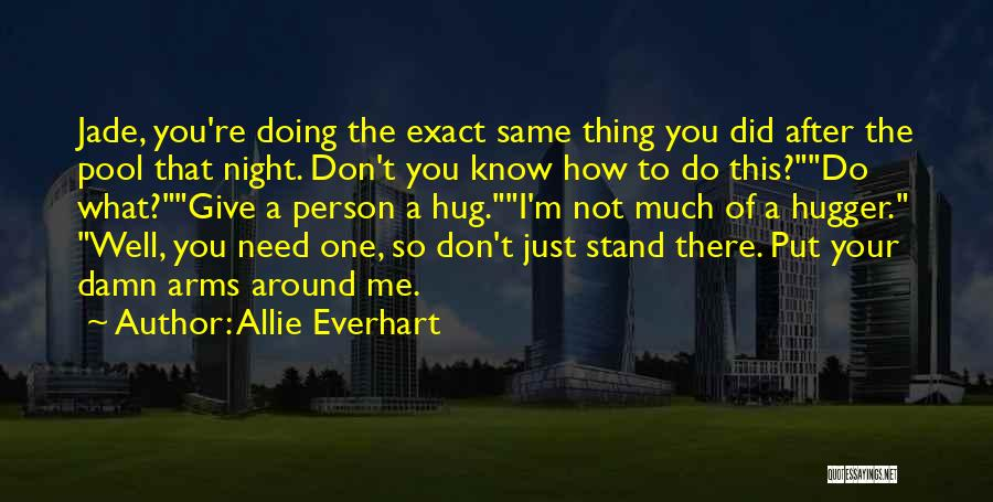 When You Need A Hug Quotes By Allie Everhart