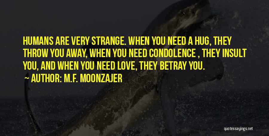 When You Need A Hug Quotes By M.F. Moonzajer