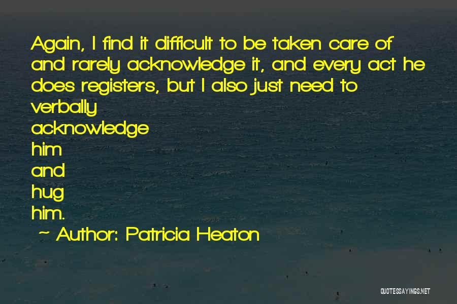 When You Need A Hug Quotes By Patricia Heaton