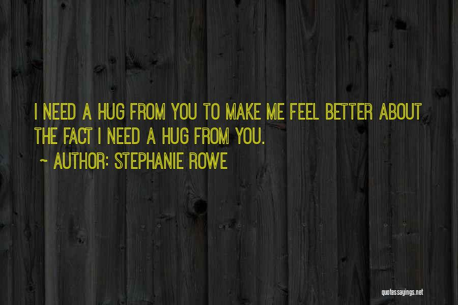 When You Need A Hug Quotes By Stephanie Rowe