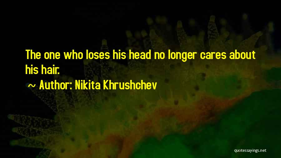 When You No Longer Care Quotes By Nikita Khrushchev