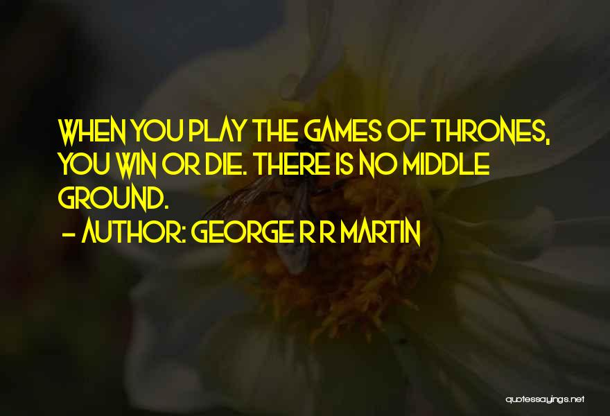 When You Play The Game Of Thrones Quotes By George R R Martin