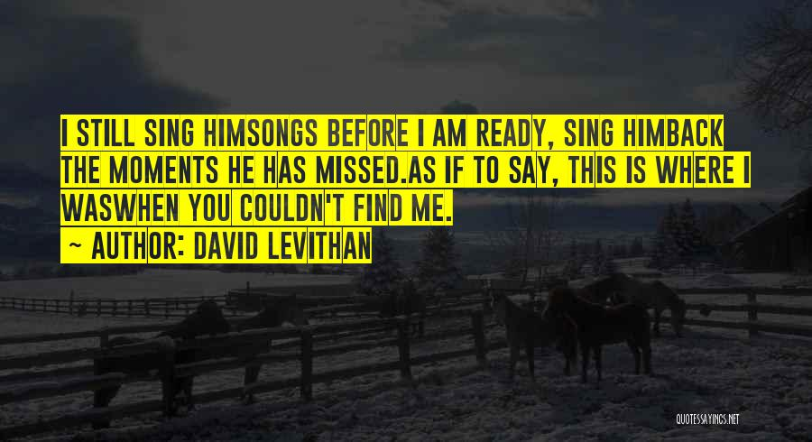 When You Sing To Me Quotes By David Levithan