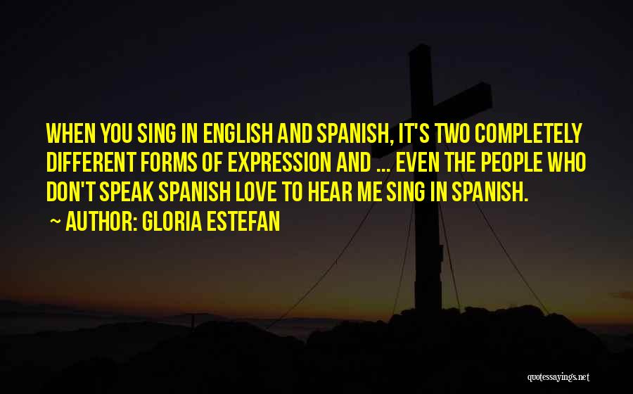 When You Sing To Me Quotes By Gloria Estefan