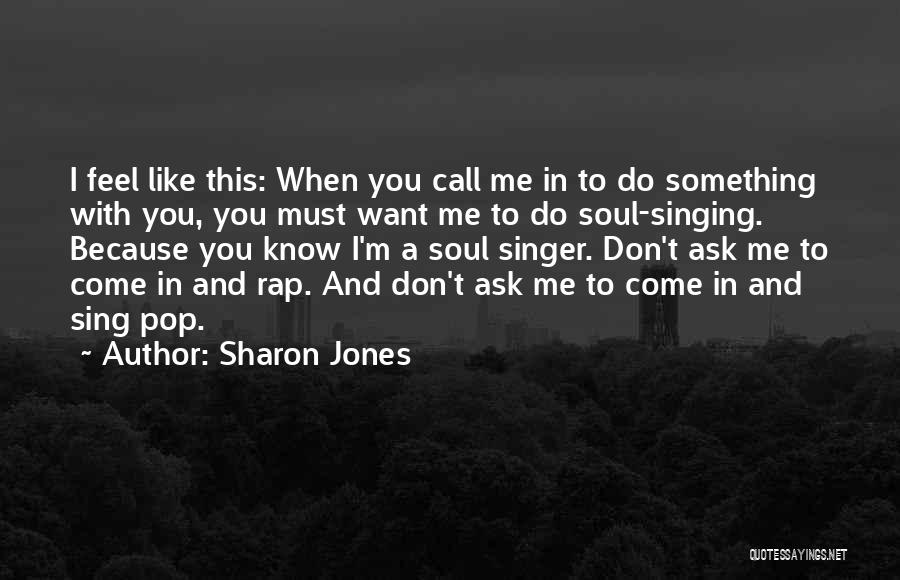 When You Sing To Me Quotes By Sharon Jones