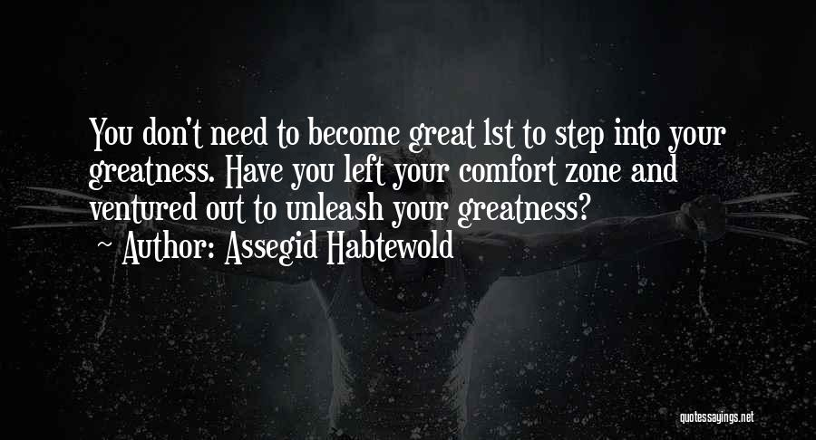 When You Step Out Of Your Comfort Zone Quotes By Assegid Habtewold