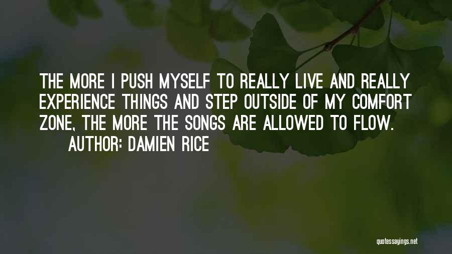When You Step Out Of Your Comfort Zone Quotes By Damien Rice