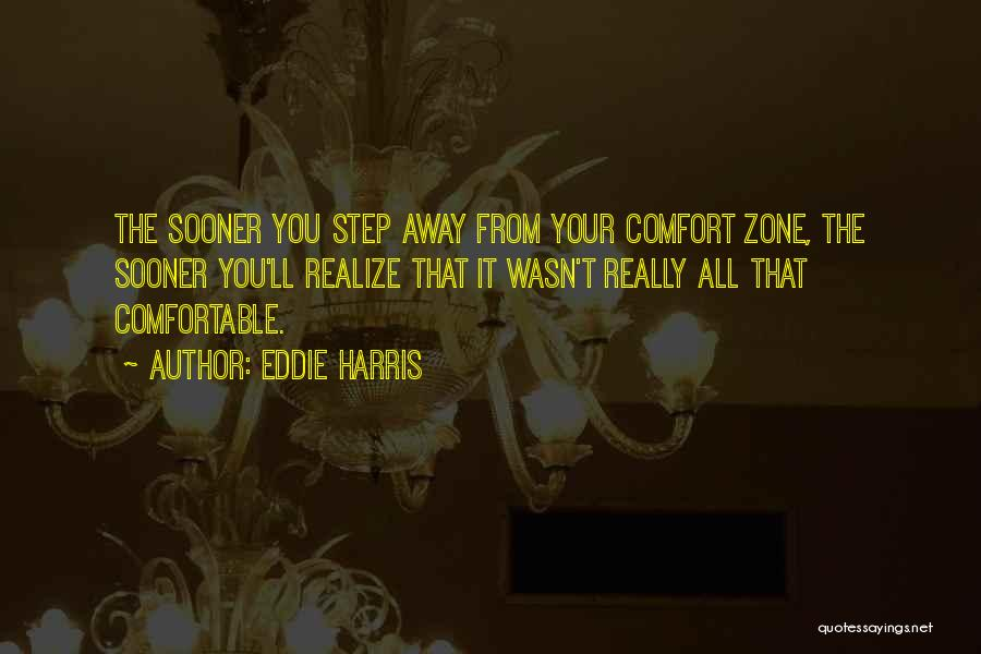 When You Step Out Of Your Comfort Zone Quotes By Eddie Harris