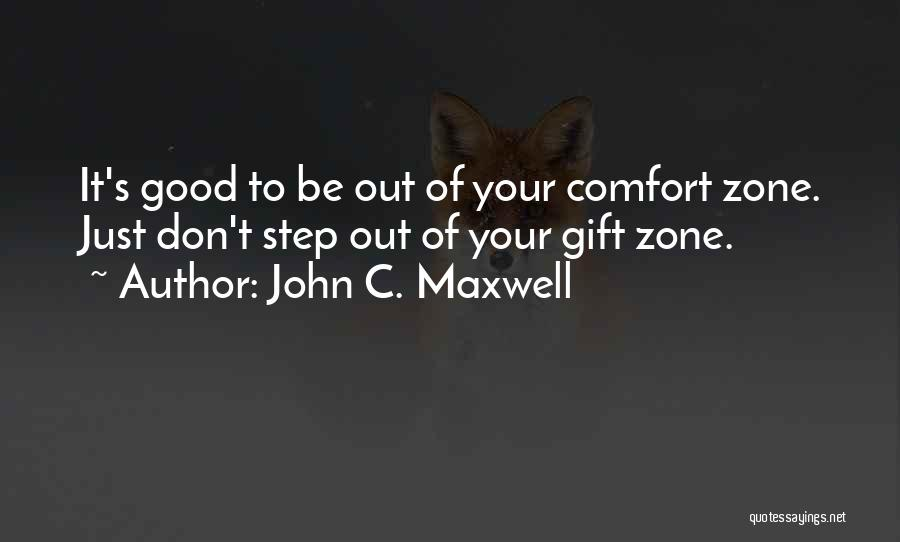 When You Step Out Of Your Comfort Zone Quotes By John C. Maxwell