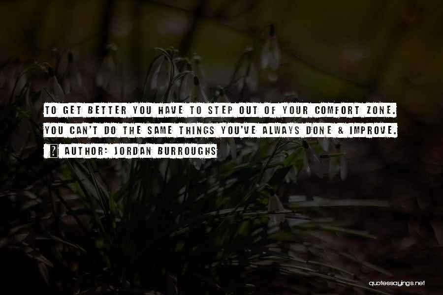 When You Step Out Of Your Comfort Zone Quotes By Jordan Burroughs
