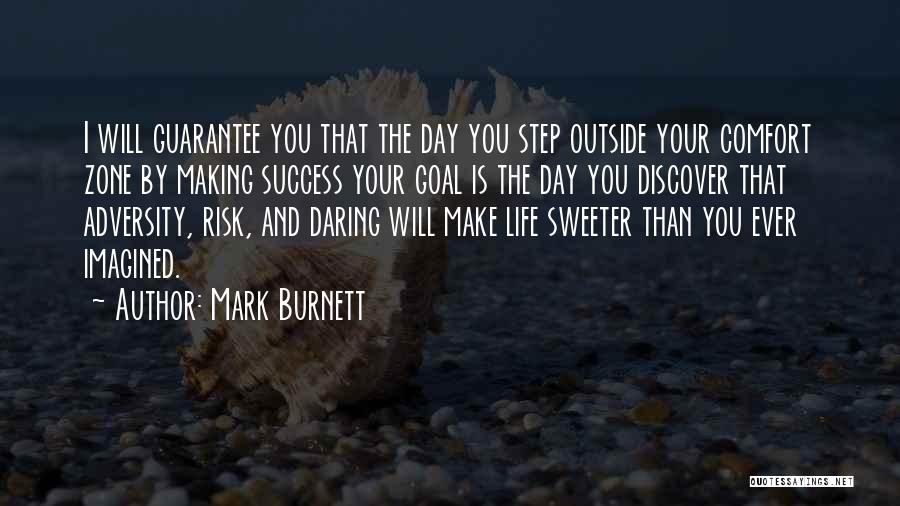 When You Step Out Of Your Comfort Zone Quotes By Mark Burnett