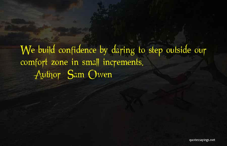 When You Step Out Of Your Comfort Zone Quotes By Sam Owen