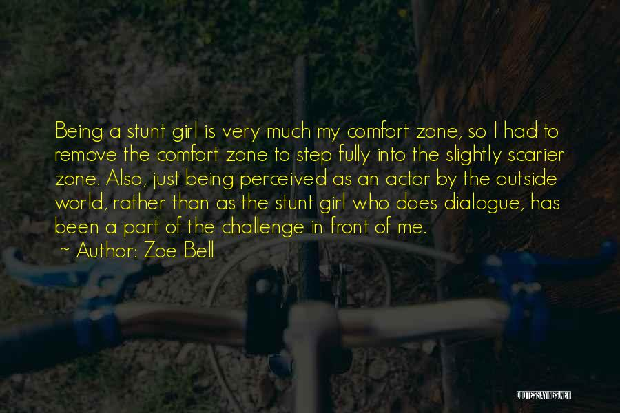 When You Step Out Of Your Comfort Zone Quotes By Zoe Bell