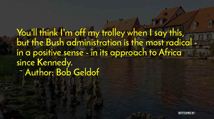 When You Think Positive Quotes By Bob Geldof