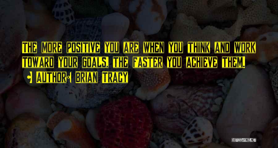 When You Think Positive Quotes By Brian Tracy