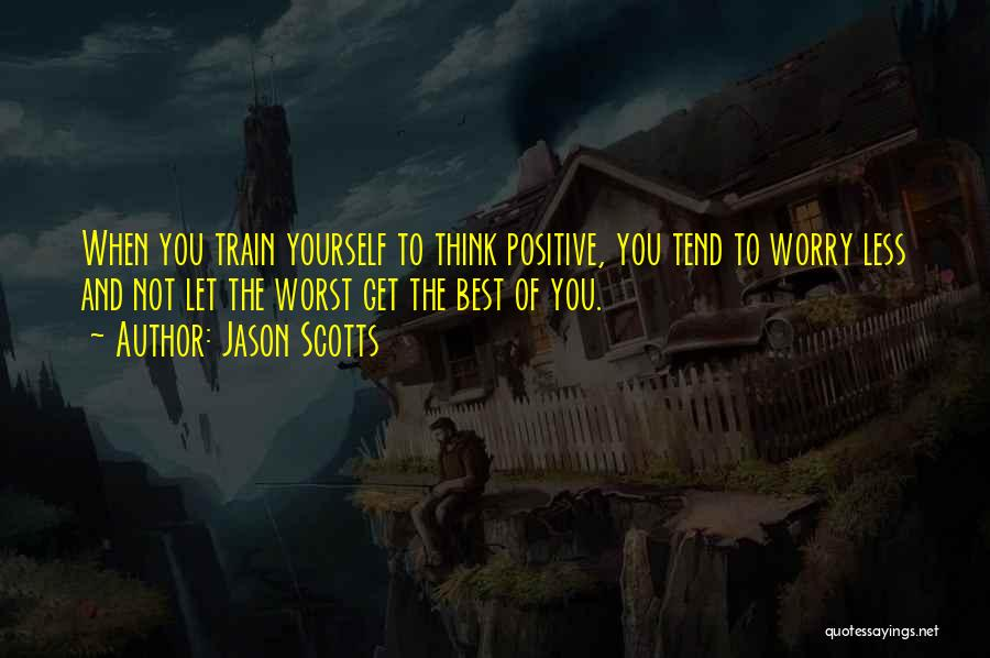 When You Think Positive Quotes By Jason Scotts
