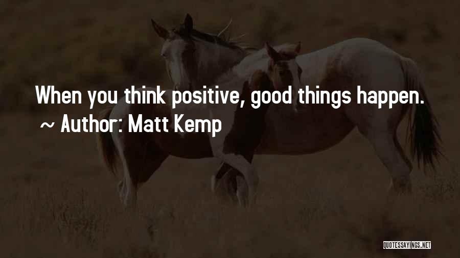 When You Think Positive Quotes By Matt Kemp