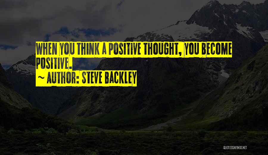 When You Think Positive Quotes By Steve Backley