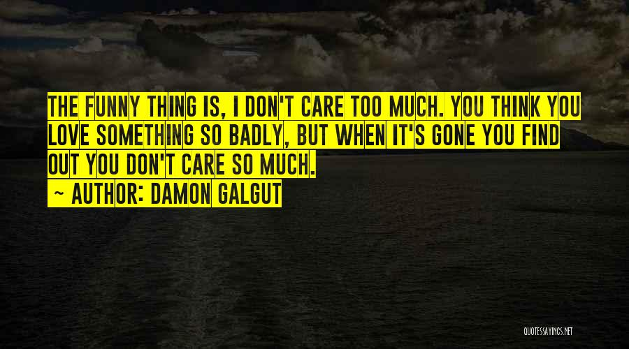 When You Think Too Much Quotes By Damon Galgut