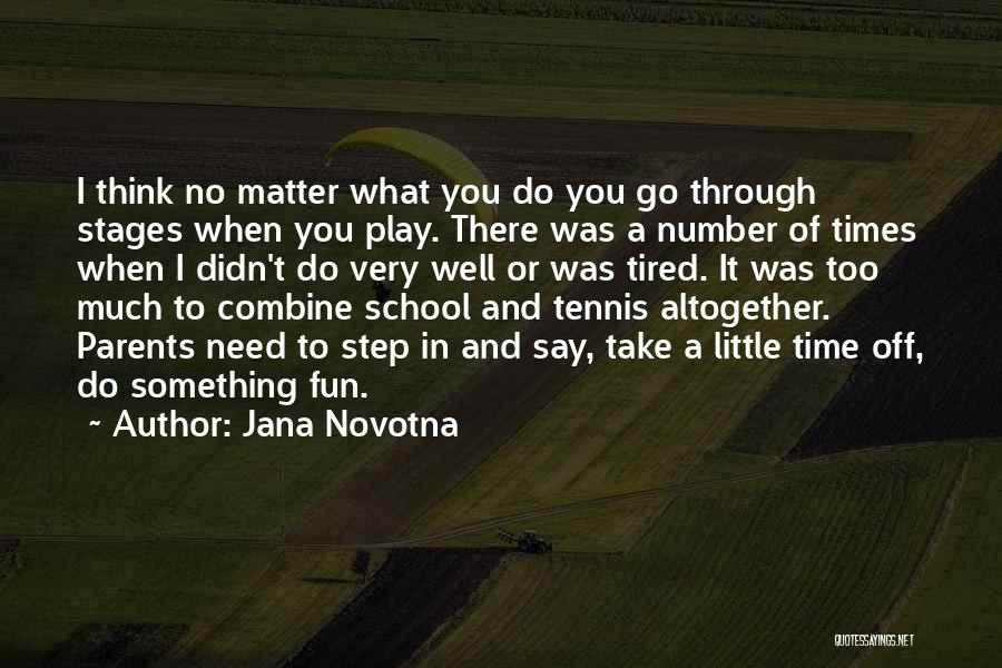 When You Think Too Much Quotes By Jana Novotna