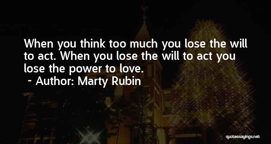 When You Think Too Much Quotes By Marty Rubin