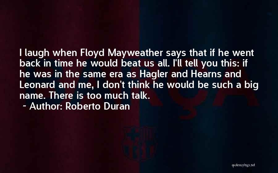 When You Think Too Much Quotes By Roberto Duran