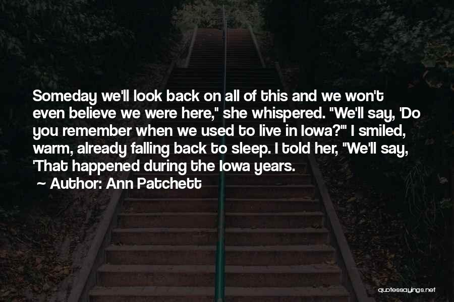 When You Want Me Back I Won't Be Here Quotes By Ann Patchett