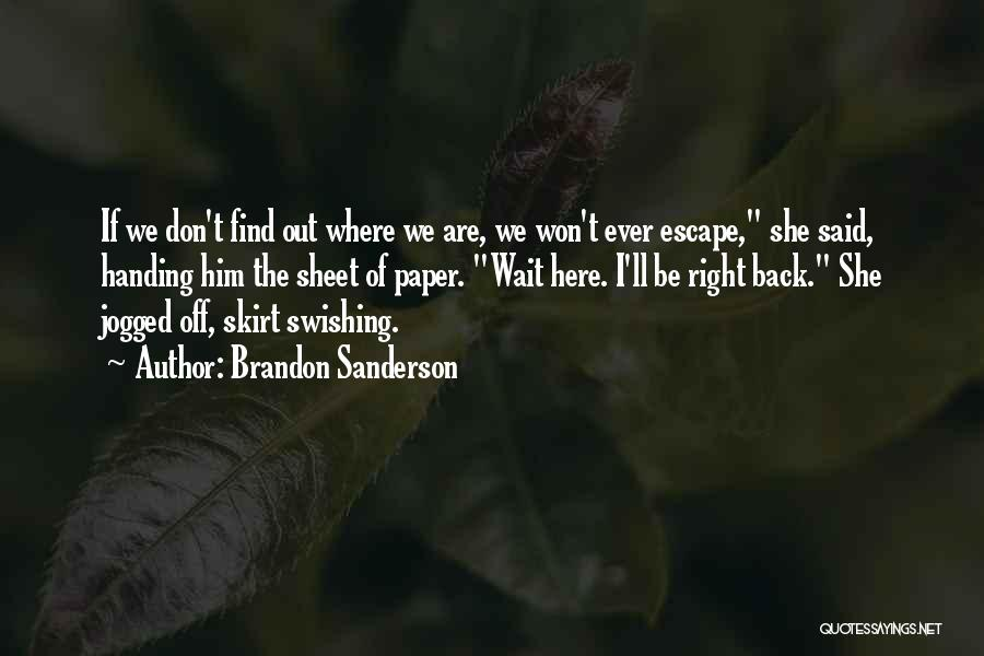 When You Want Me Back I Won't Be Here Quotes By Brandon Sanderson