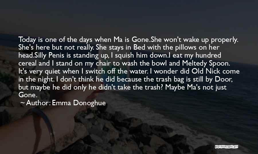 When You Want Me Back I Won't Be Here Quotes By Emma Donoghue