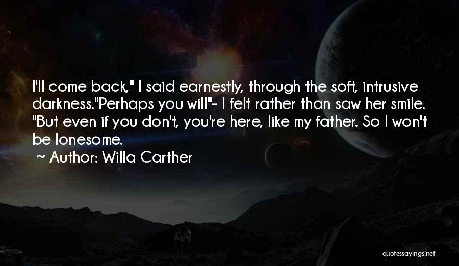 When You Want Me Back I Won't Be Here Quotes By Willa Carther