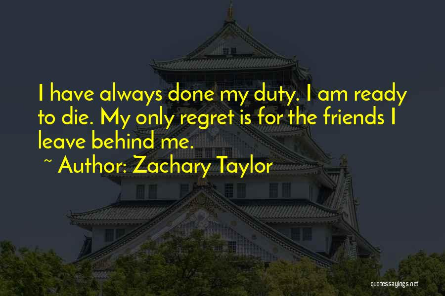 When Your Best Friends Leave You Out Quotes By Zachary Taylor
