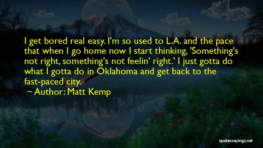 When Your Bored At Home Quotes By Matt Kemp