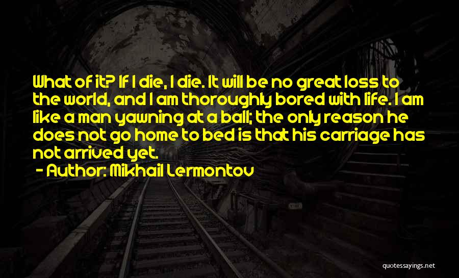 When Your Bored At Home Quotes By Mikhail Lermontov