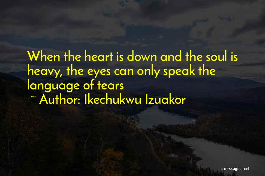 When Your Heart Is Heavy Quotes By Ikechukwu Izuakor