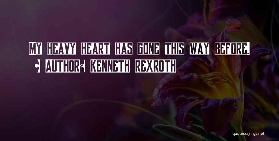 When Your Heart Is Heavy Quotes By Kenneth Rexroth