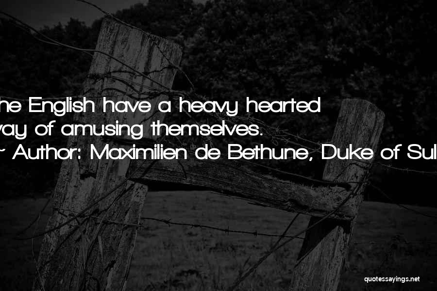 When Your Heart Is Heavy Quotes By Maximilien De Bethune, Duke Of Sully