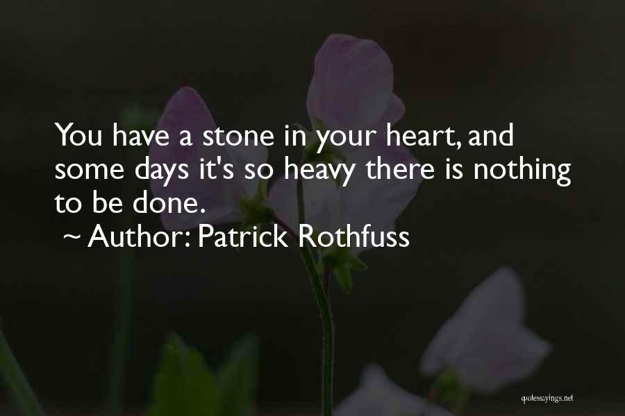 When Your Heart Is Heavy Quotes By Patrick Rothfuss