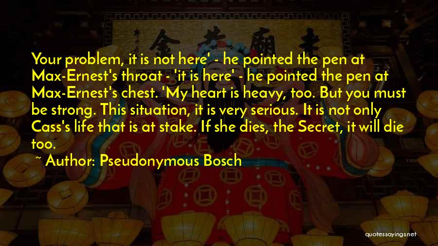 When Your Heart Is Heavy Quotes By Pseudonymous Bosch