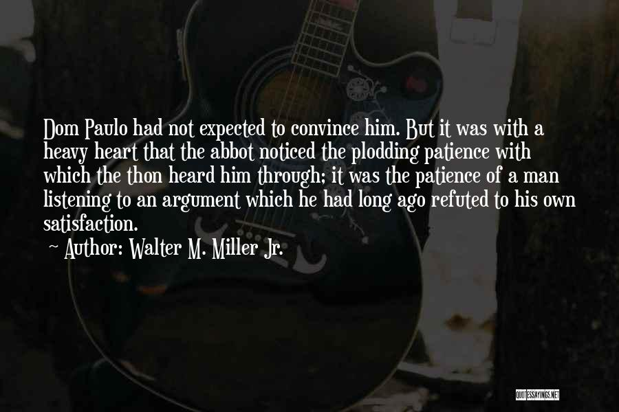 When Your Heart Is Heavy Quotes By Walter M. Miller Jr.