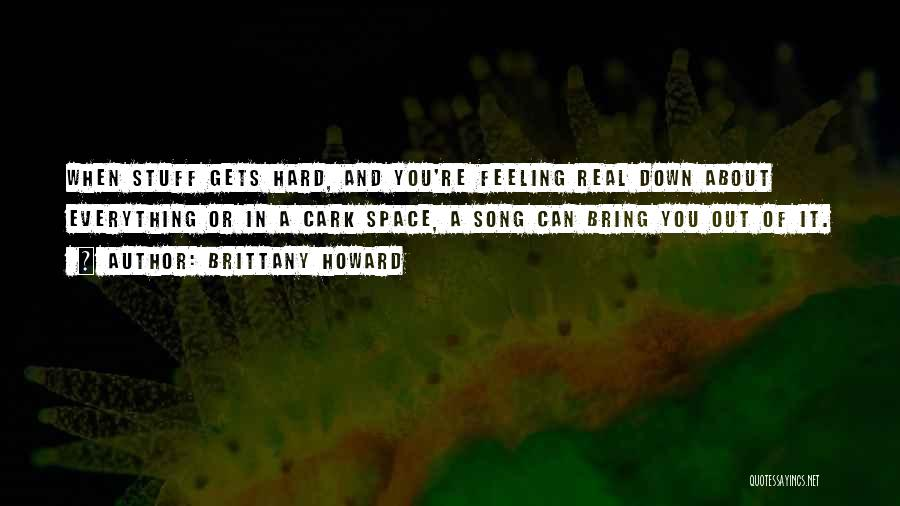 When You're Feeling Down And Out Quotes By Brittany Howard