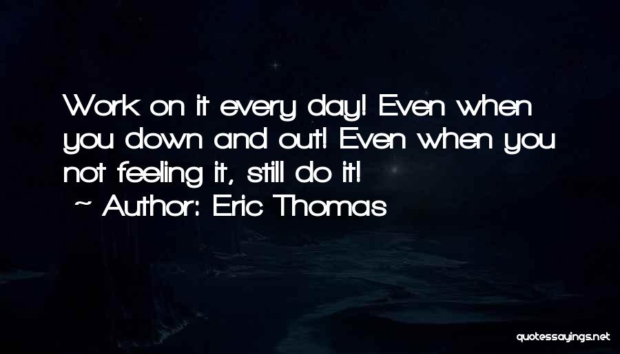 When You're Feeling Down And Out Quotes By Eric Thomas