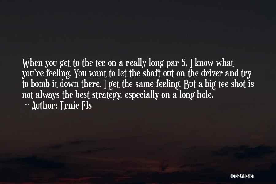 When You're Feeling Down And Out Quotes By Ernie Els