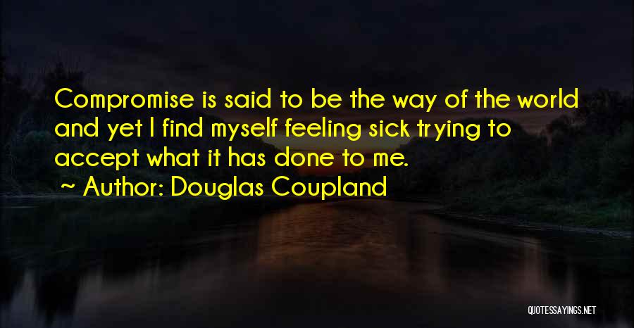 When You're Feeling Sick Quotes By Douglas Coupland