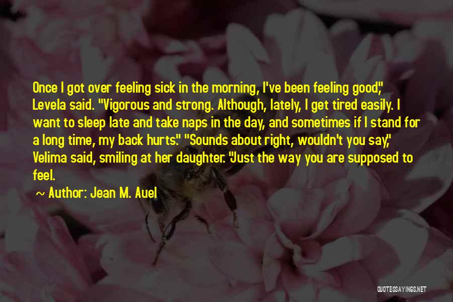 When You're Feeling Sick Quotes By Jean M. Auel