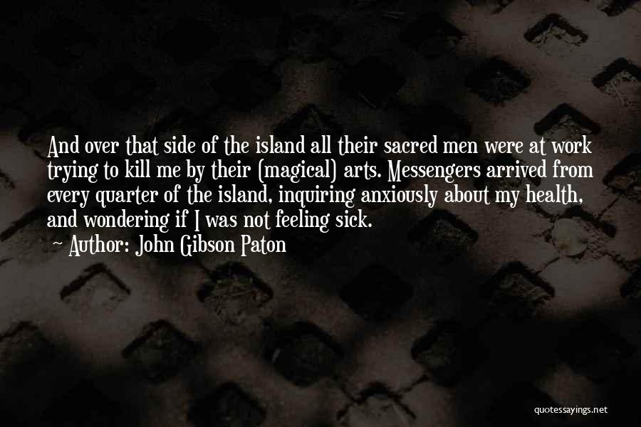 When You're Feeling Sick Quotes By John Gibson Paton