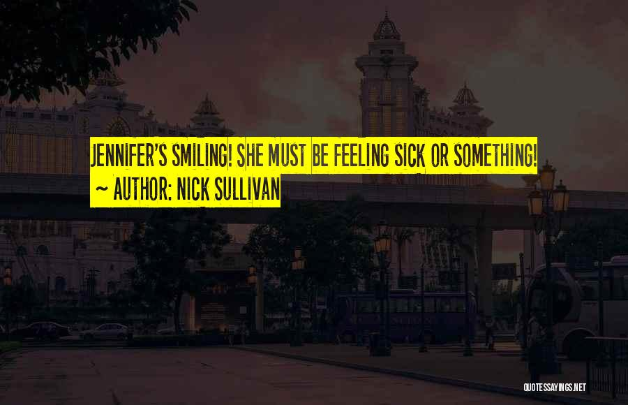 When You're Feeling Sick Quotes By Nick Sullivan