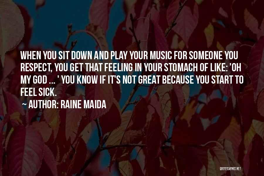 When You're Feeling Sick Quotes By Raine Maida