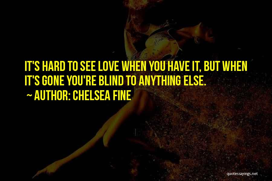 When You're Gone Love Quotes By Chelsea Fine