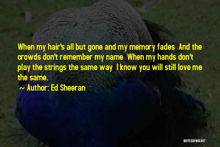 When You're Gone Love Quotes By Ed Sheeran